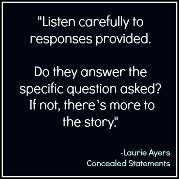 Listen carefully to responses to detect deception