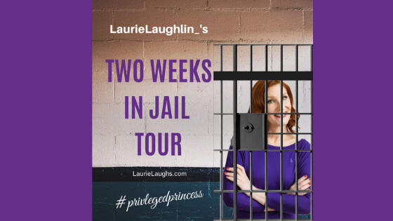 Laurie Laughlin's Two Weeks in Jail Tour